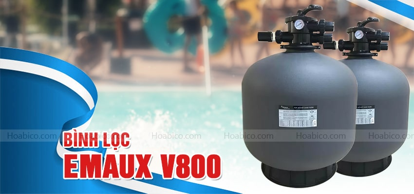 Bình lọc Emaux V800 bể bơi cao cấp - Hoabico